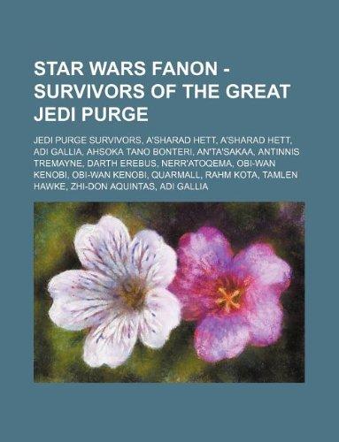 9781234833510: Star Wars Fanon - Survivors of the Great Jedi Purge: Jedi Purge Survivors, A'Sharad Hett, A'Sharad Hett, Adi Gallia, Ahsoka Tano Bonteri, An'ta'sakaa,
