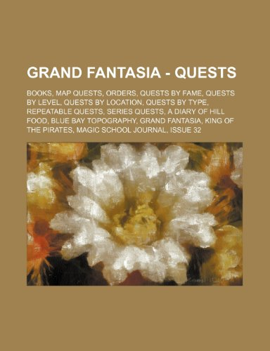 9781234833626: Grand Fantasia - Quests: Books, Map Quests, Orders, Quests by Fame, Quests by Level, Quests by Location, Quests by Type, Repeatable Quests, Ser