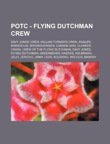9781234834654: Potc - Flying Dutchman Crew: Davy Jones' Crew, William Turner's Crew, Angler, Brinescum, Broondjongen, Cannon Arm, Clanker, Crash, Crew of the Flyi