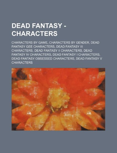 9781234834845: Dead Fantasy - Characters: Characters by Game, Characters by Gender, Dead Fantasy Gee Characters, Dead Fantasy III Characters, Dead Fantasy II Ch