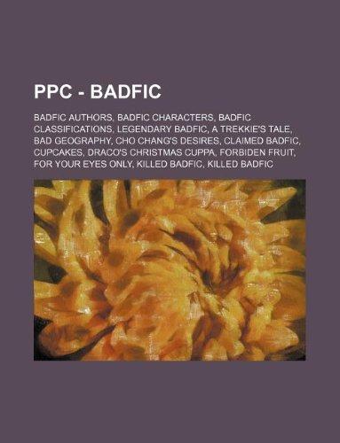 9781234834913: Ppc - Badfic: Badfic Authors, Badfic Characters, Badfic Classifications, Legendary Badfic, a Trekkie's Tale, Bad Geography, Cho Chan
