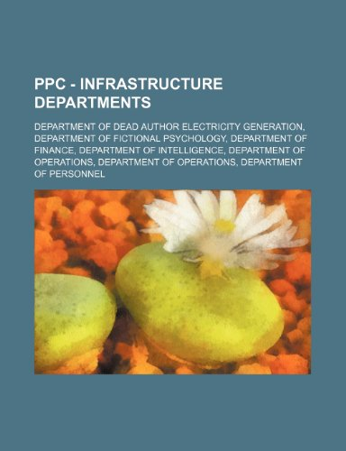 9781234834968: Ppc - Infrastructure Departments: Department of Dead Author Electricity Generation, Department of Fictional Psychology, Department of Finance, Departm