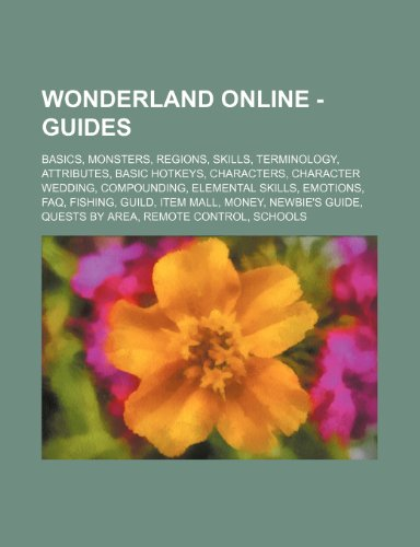 9781234835637: Wonderland Online - Guides: Basics, Monsters, Regions, Skills, Terminology, Attributes, Basic Hotkeys, Characters, Character Wedding, Compounding,