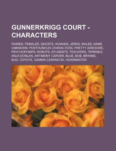 9781234835675: Gunnerkrigg Court - Characters: Fairies, Females, Ghosts, Humans, Jerks, Males, Name Unknown, Posthumous Characters, Pretty Awesome, Psychopomps, Robo