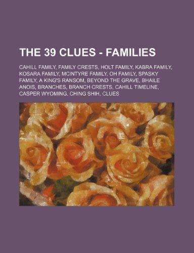 9781234835989: The 39 Clues - Families: Cahill Family, Family Crests, Holt Family, Kabra Family, Kosara Family, McIntyre Family, Oh Family, Spasky Family, a K