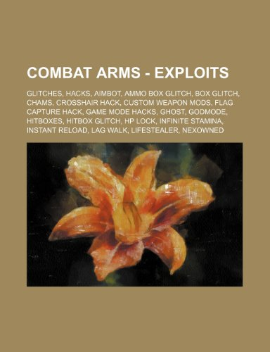 9781234836030: Combat Arms - Exploits: Glitches, Hacks, Aimbot, Ammo Box Glitch, Box Glitch, Chams, Crosshair Hack, Custom Weapon Mods, Flag Capture Hack, Ga