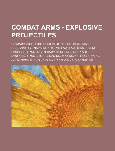 9781234836153: Combat Arms - Explosive Projectiles: Primary, Airstrike Designator - Lgb, Airstrike Designator - Napalm, Autumn Law, Law, M136 Rocket Launcher, M32-In