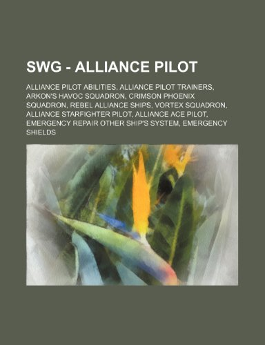 9781234836580: Swg - Alliance Pilot: Alliance Pilot Abilities, Alliance Pilot Trainers, Arkon's Havoc Squadron, Crimson Phoenix Squadron, Rebel Alliance Sh