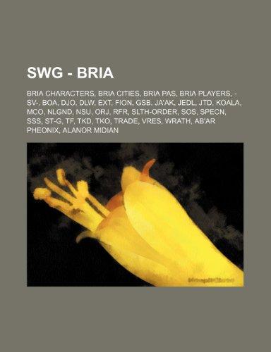 9781234836610: Swg - Bria: Bria Characters, Bria Cities, Bria Pas, Bria Players, -Sv-, Boa, Djo, Dlw, Ext, Fion, Gsb, Ja'ak, Jedl, Jtd, Koala, Mc