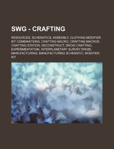 9781234836634: Swg - Crafting: Resources, Schematics, Assembly, Clothing Modifier Bit Combinations, Crafting Macro, Crafting Macros, Crafting Station