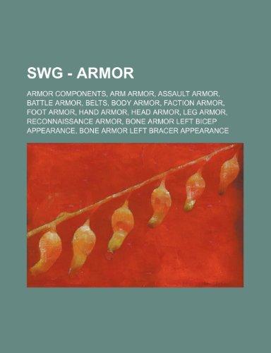 9781234836726: Swg - Armor: Armor Components, Arm Armor, Assault Armor, Battle Armor, Belts, Body Armor, Faction Armor, Foot Armor, Hand Armor, He