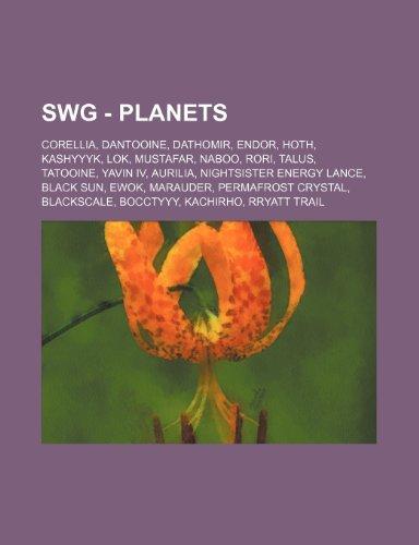 9781234836863: Swg - Planets: Corellia, Dantooine, Dathomir, Endor, Hoth, Kashyyyk, Lok, Mustafar, Naboo, Rori, Talus, Tatooine, Yavin IV, Aurilia,