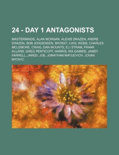 9781234837259: 24 - Day 1 Antagonists: Masterminds, Alan Morgan, Alexis Drazen, Andre Drazen, Bob Jorgensen, Bridgit, Carl Webb, Charles McLemore, Craig, Dan