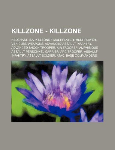 9781234837310: Killzone - Killzone: Helghast, ISA, Killzone 1 Multiplayer, Multiplayer, Vehicles, Weapons, Advanced Assault Infantry, Advanced Shock Troop