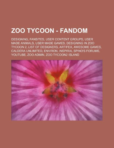 9781234837594: Zoo Tycoon - Fandom: Designing, Fansites, User Content Groups, User Made Animals, User Made Games, Designing in Zoo Tycoon 2, List of Desig