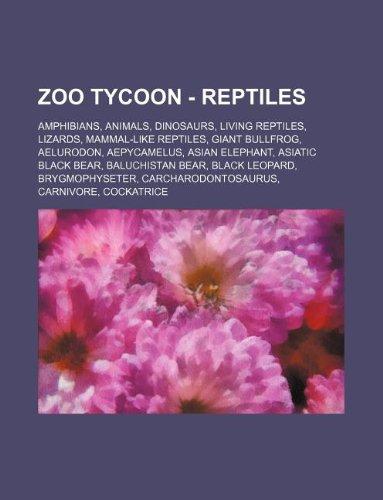 9781234837600: Zoo Tycoon - Reptiles: Amphibians, Animals, Dinosaurs, Living Reptiles, Lizards, Mammal-Like Reptiles, Giant Bullfrog, Aelurodon, Aepycamelus