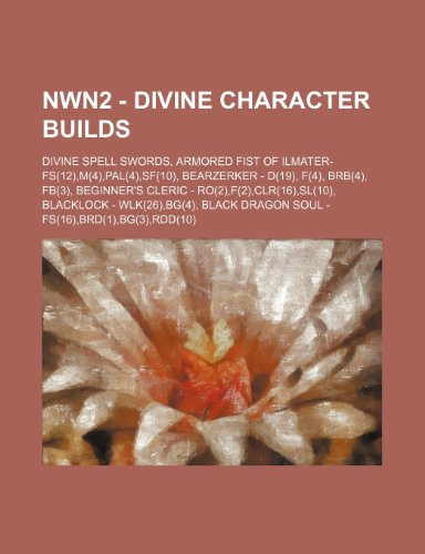 9781234837969: Nwn2 - Divine Character Builds: Divine Spell Swords, Armored Fist of Ilmater- Fs(12), M(4), Pal(4), SF(10), Bearzerker - D(19), F(4), Brb(4), Fb(3), B