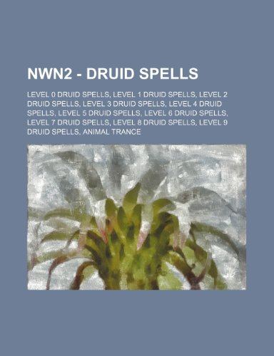 9781234838010: NWN2 - Druid spells: Level 0 druid spells, Level 1 druid spells, Level 2 druid spells, Level 3 druid spells, Level 4 druid spells, Level 5 druid ... spells, Level 9 druid spells, Animal Trance,