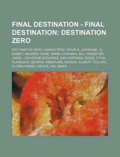 9781234839185: Final Destination - Final Destination: Destination Zero: Destination Zero Characters, Novels, Adrienne, Al Kinsey, Andrew Caine, Annie Chapman, Bill S