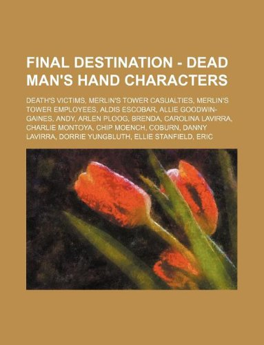 9781234839246: Final Destination - Dead Man's Hand Characters: Death's Victims, Merlin's Tower Casualties, Merlin's Tower Employees, Aldis Escobar, Allie Goodwin-Gai