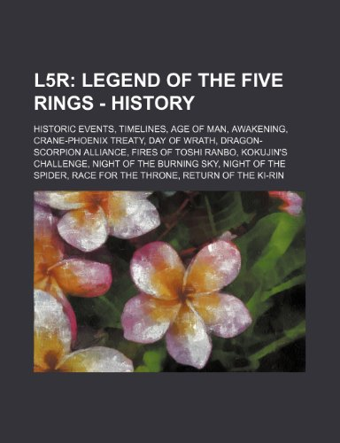 9781234839635: L5r: Legend of the Five Rings - History: Historic events, Timelines, Age of Man, Awakening, Crane-Phoenix Treaty, Day of Wrath, Dragon-Scorpion ... Burning Sky, Night of the Spider, Race for th