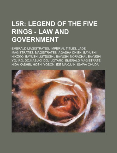 9781234839642: L5r: Legend of the Five Rings - Law and Government: Emerald Magistrates, Imperial Titles, Jade Magistrates, Magistrates, Ag