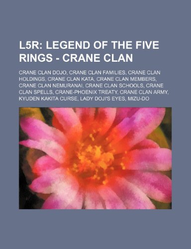 9781234839697: L5r: Legend of the Five Rings - Crane Clan: Crane Clan Dojo, Crane Clan Families, Crane Clan Holdings, Crane Clan Kata, Cra