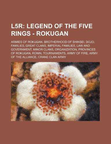 9781234839895: L5r: Legend of the Five Rings - Rokugan: Armies of Rokugan, Brotherhood of Shinsei, Dojo, Families, Great Clans, Imperial Families, Law and ... Army of Fire, Army of the Alliance