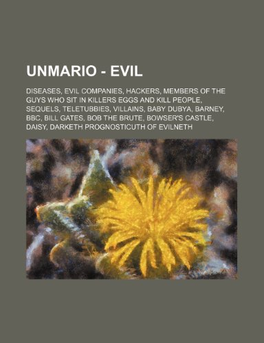 9781234839956: Unmario - Evil: Diseases, Evil Companies, Hackers, Members of the Guys Who Sit in Killers Eggs and Kill People, Sequels, Teletubbies,