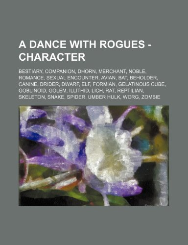 9781234840426: A Dance with Rogues - Character: Bestiary, Companion, Dhorn, Merchant, Noble, Romance, Sexual Encounter, Avian, Bat, Beholder, Canine, Drider, Dwarf