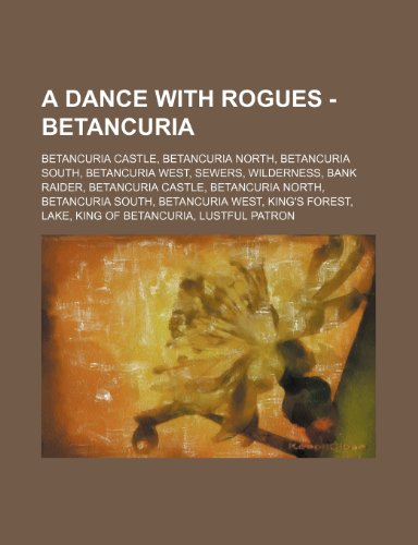 9781234840440: A Dance with Rogues - Betancuria: Betancuria Castle, Betancuria North, Betancuria South, Betancuria West, Sewers, Wilderness, Bank Raider, Betancuri