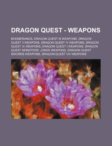 9781234841515: Dragon Quest - Weapons: Boomerangs, Dragon Quest III Weapons, Dragon Quest II Weapons, Dragon Quest IV Weapons, Dragon Quest IX Weapons, Drago