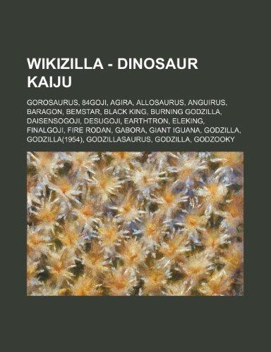 9781234841881: Wikizilla - Dinosaur Kaiju: Gorosaurus, 84goji, Agira, Allosaurus, Anguirus, Baragon, Bemstar, Black King, Burning Godzilla, Daisensogoji, Desugoj