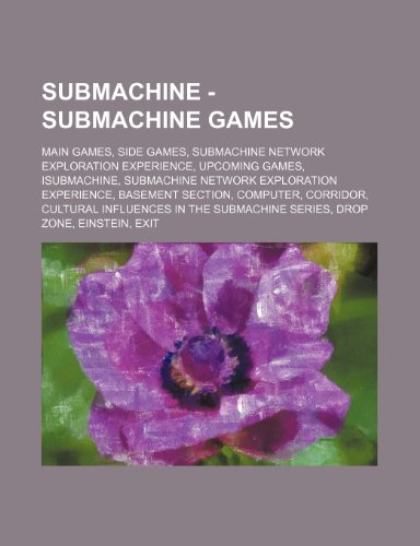 9781234842406: Submachine - Submachine Games: Main Games, Side Games, Submachine Network Exploration Experience, Upcoming Games, Isubmachine, Submachine Network Exp