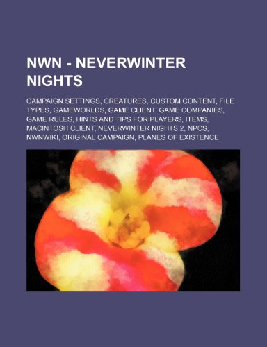 9781234843397: Nwn - Neverwinter Nights: Campaign Settings, Creatures, Custom Content, File Types, Gameworlds, Game Client, Game Companies, Game Rules, Hints a