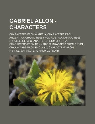 9781234843403: Gabriel Allon - Characters: Characters from Algeria, Characters from Argentina, Characters from Austria, Characters from Belgium, Characters from
