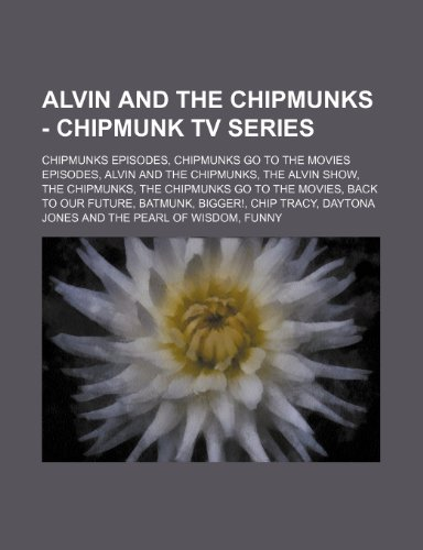 9781234843458: Alvin and the Chipmunks - Chipmunk TV Series: Chipmunks Episodes, Chipmunks Go to the Movies Episodes, Alvin and the Chipmunks, the Alvin Show, the Ch