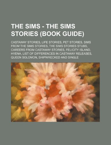 9781234843953: The Sims - The Sims Stories (Book Guide): Castaway Stories, Life Stories, Pet Stories, Sims from the Sims Stories, the Sims Stories Stubs, Careers fro
