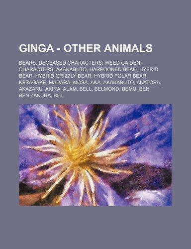 9781234844608: Ginga - Other Animals: Bears, Deceased Characters, Weed Gaiden Characters, Akakabuto, Harpooned Bear, Hybrid Bear, Hybrid Grizzly Bear, Hybri
