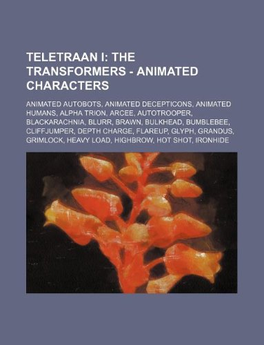 9781234845612: Teletraan I: The Transformers - Animated Characters: Animated Autobots, Animated Decepticons, Animated Humans, Alpha Trion, Arcee,