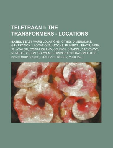9781234845957: Teletraan I: The Transformers - Locations: Bases, Beast Wars Locations, Cities, Dimensions, Generation 1 Locations, Moons, Planets,