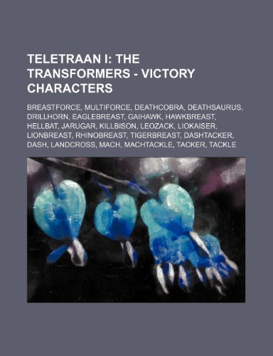 9781234846138: Teletraan I: The Transformers - Victory Characters: Breastforce, Multiforce, Deathcobra, Deathsaurus, Drillhorn, Eaglebreast, Gaiha
