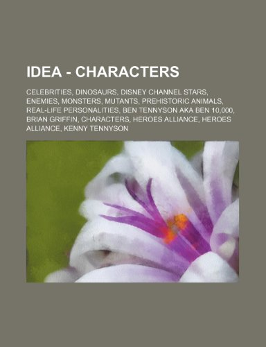 9781234846183: Idea - Characters: Celebrities, Dinosaurs, Disney Channel Stars, Enemies, Monsters, Mutants, Prehistoric Animals, Real-Life Personalities