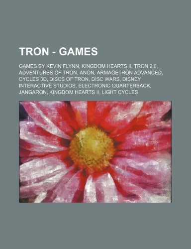 9781234846602: Tron - Games: Games by Kevin Flynn, Kingdom Hearts II, Tron 2.0, Adventures of Tron, Anon, Armagetron Advanced, Cycles 3D, Discs of