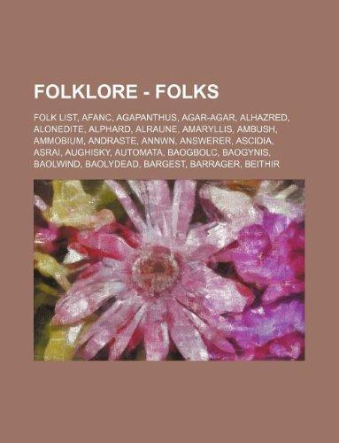 9781234846916: Folklore - Folks: Folk List, Afanc, Agapanthus, Agar-Agar, Alhazred, Alonedite, Alphard, Alraune, Amaryllis, Ambush, Ammobium, Andraste,