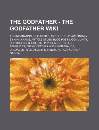 9781234846947: The Godfather - The Godfather Wiki: Administration of This Site, Articles That Are Known by a Nickname, Article Stubs, Blog Posts, Community, Copyrigh