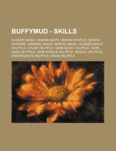 9781234847333: Buffymud - Skills: Aligned Magic, Demon Buffs, Demon Mystics, Demon Offense, General Magic, Mental Magic, Aligned Magic Helpfile, Crush H