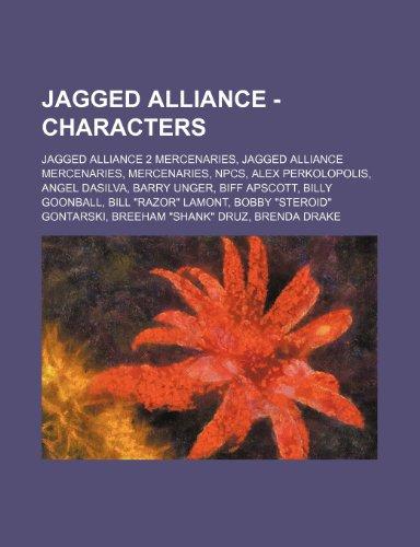 9781234847340: Jagged Alliance - Characters: Jagged Alliance 2 Mercenaries, Jagged Alliance Mercenaries, Mercenaries, Npcs, Alex Perkolopolis, Angel Dasilva, Barry