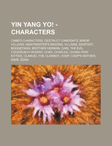9781234847616: Yin Yang Yo! - Characters: Cameo Characters, Destruct Candidats, Minor Villains, Nightmaster's Minions, Villains, Badfoot, Boogeyman, Brother Her