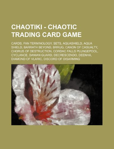 9781234848194: Chaotiki - Chaotic Trading Card Game: Cards, Fan Terminology, Sets, Aquashield, Aqua Shield, Barrath Beyond, Brrug, Canon of Casualty, Chorus of Destr